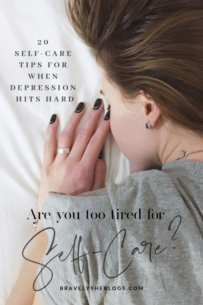 Pinterest Pin - Too tired for self-care? Check out these 20 self-care tips for when depression hits hard.